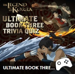 The Legend of Korra: Ultimate Book Three Trivia